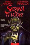 Danilo Arona e Gian Maria Panizza - Satana ti vuole - Una mappa aggiornata e completa dei moderni riti occulti