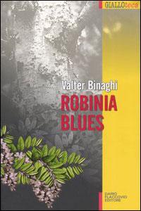 Clicca per leggere la scheda editoriale di Robinia blues di Valter Binaghi