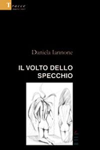 Il volto dello specchio di daniela iannone 2005 romanzo - Le regole dello specchio ...