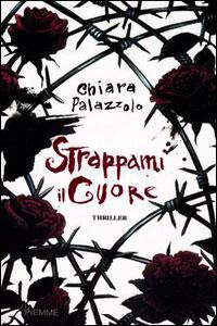 Clicca per leggere la scheda editoriale di Strappami il cuore di Chiara Palazzolo