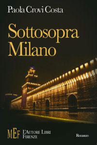 Clicca per leggere la scheda editoriale di Sottosopra Milano di Paola Crovi Costa