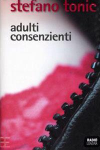 Clicca per leggere la scheda editoriale di Adulti consenzienti di Stefano Tonic