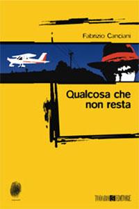 Clicca per leggere la scheda editoriale di Qualcosa che non resta di Fabrizio Canciani