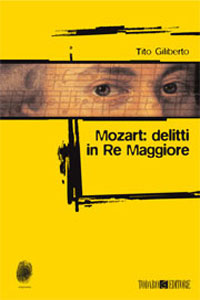Clicca per leggere la scheda editoriale di Mozart: delitti in re maggiore di Tito Giliberto