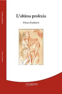 Clicca per leggere la scheda editoriale di L'ultima profezia di Chiara Guidarini