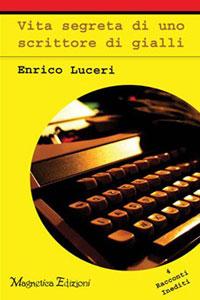 Clicca per leggere la scheda editoriale di Vita segreta di uno scrittore di gialli di Enrico Luceri