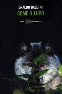 Clicca per leggere la scheda editoriale di Come il lupo di Eraldo Baldini