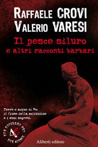 Clicca per leggere la scheda editoriale di Il pesce siluro e altre storie di Valerio Varesi, Raffaele Crovi