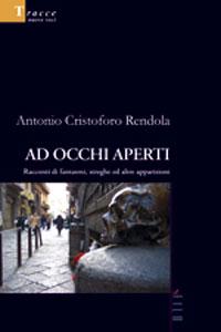 Clicca per leggere la scheda editoriale di Ad occhi aperti di Antonio Cristoforo Rendola