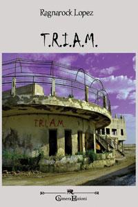Clicca per leggere la scheda editoriale di T.R.I.A.M. di Ragnarock Lopez