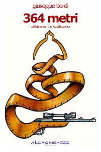Clicca per leggere la scheda editoriale di 364 metri. Allarme in Vaticano di Giuseppe Bordi