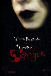 Clicca per leggere la scheda editoriale di Ti porterò nel sangue di Chiara Palazzolo