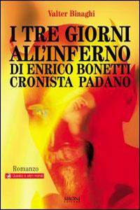 Clicca per leggere la scheda editoriale di I tre giorni all'inferno di Enrico Bonetti cronista padano di Valter Binaghi