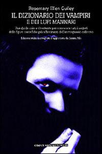 Clicca per leggere la scheda editoriale di Dizionario dei vampiri e dei lupi mannari di Rosemary E. Guiley