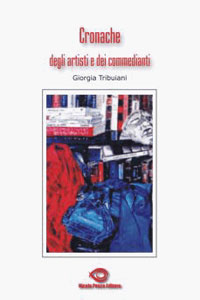Clicca per leggere la scheda editoriale di Cronache degli artisti e dei commedianti di Giorgia Tribuiani
