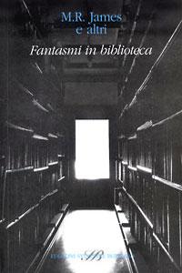Clicca per leggere la scheda editoriale di Fantasmi in biblioteca di M.R. James e altri