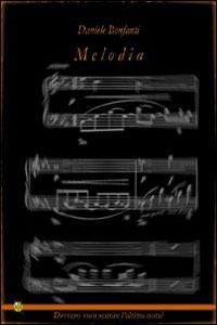 Clicca per leggere la scheda editoriale di Melodia di Daniele Bonfanti