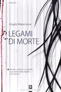 Clicca per leggere la scheda editoriale di Legami di morte di Angelo Marenzana