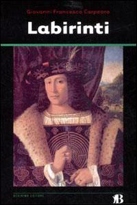 Clicca per leggere la scheda editoriale di Labirinti di Giovanni F. Carpeoro