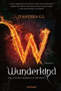 Clicca per leggere la scheda editoriale di Wunderkind, una lucida moneta d'argento di G. L. D'Andrea