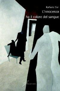 Clicca per leggere la scheda editoriale di L'innocenza ha il colore del sangue di Raffaele Dori