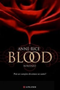 Clicca per leggere la scheda editoriale di Blood di Anne Rice