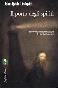 Clicca per leggere la scheda editoriale di Il Porto degli Spiriti di John A. Lindqvist