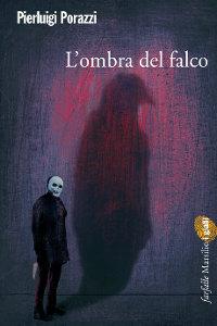 Clicca per leggere la scheda editoriale di L'ombra del falco di Pierluigi Porazzi