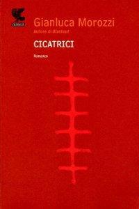 Clicca per leggere la scheda editoriale di Cicatrici di Gianluca Morozzi