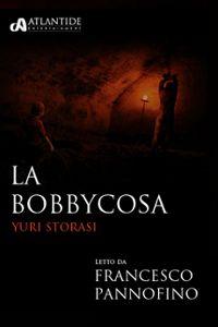 Clicca per leggere la scheda editoriale di La Bobbycosa di Yuri Storasi