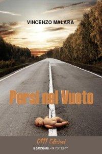 Clicca per leggere la scheda editoriale di Persi nel Vuoto di Vincenzo Malara