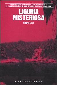 Clicca per leggere la scheda editoriale di Liguria misteriosa di Valerio Lonzi