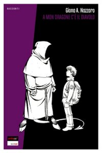 Clicca per leggere la scheda editoriale di A Mon Dragone c'è il diavolo di Giona A. Nazzaro