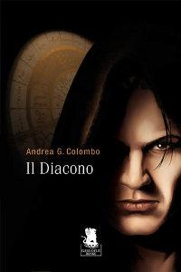 Clicca per leggere la scheda editoriale di Il Diacono di Andrea G. Colombo