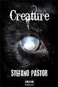 Clicca per leggere la scheda editoriale di Creature di Stefano Pastor