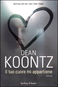 Clicca per leggere la scheda editoriale di Il tuo cuore mi appartiene di Dean R. Koontz