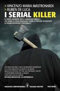 Clicca per leggere la scheda editoriale di I serial killer. Il volto segreto degli assassini seriali di Ruben De Luca, Vincenzo Maria Mastronardi