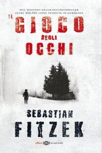 Clicca per leggere la scheda editoriale di Il gioco degli occhi di Sebastian Fitzek