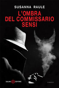 Clicca per leggere la scheda editoriale di L'ombra del commissario Sensi di Susanna Raule