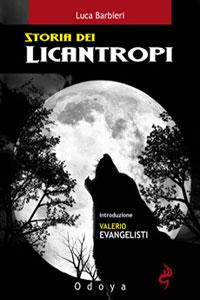 Clicca per leggere la scheda editoriale di Storia dei Licantropi di Luca Barbieri