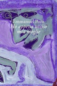Clicca per leggere la scheda editoriale di Ho appena ucciso mia moglie di Emmanuel Pons