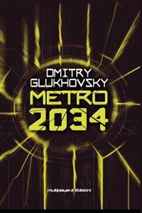 Clicca per leggere la scheda editoriale di Metro 2034 di Dmitry Glukhovsky