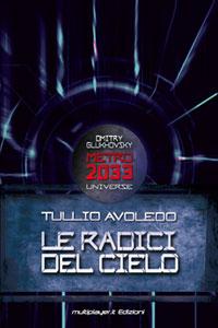 Clicca per leggere la scheda editoriale di Metro 2033: Le Radici del Cielo di Tullio Avoledo