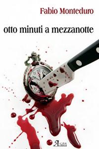 Clicca per leggere la scheda editoriale di Otto Minuti a Mezzanotte di Fabio Monteduro