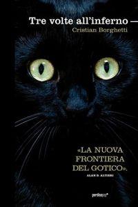 Clicca per leggere la scheda editoriale di Tre volte all'inferno di Cristian Borghetti