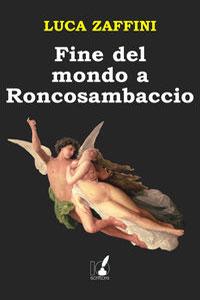 Clicca per leggere la scheda editoriale di Fine del mondo a Roncosambaccio di Luca Zaffini