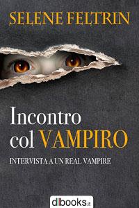 Clicca per leggere la scheda editoriale di Incontro col vampiro di Selene Feltrin