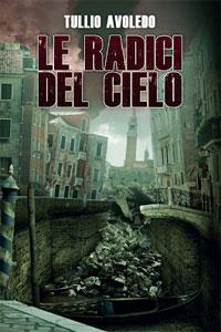 Clicca per leggere la scheda editoriale di Le Radici del Cielo di Tullio Avoledo