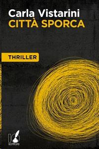 La copertina del libro Città Sporca, di Carla Vistarini