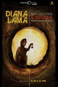 Clicca per leggere la scheda editoriale di Non Toccatemi il Sangue di Diana Lama